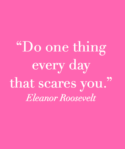 do one thing every day that scares you eleanor roosevelt why it isok to be afraid